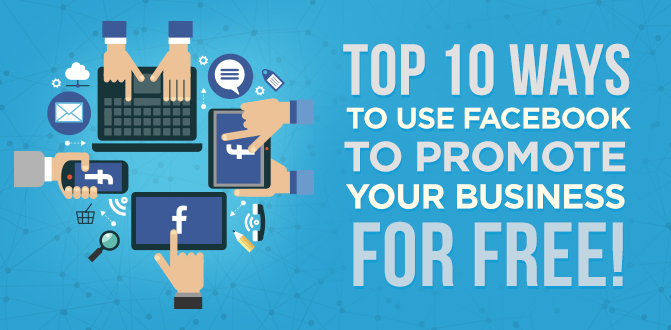 Top 10 tricks to Use Facebook to Promote your Business for Free